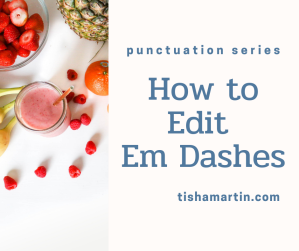 Punctuation-Series-How-to-Edit-Em-Dashes-tisha-martin-author-editor